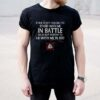 If she is not willing to stand with me in battle she is not worthy to lie with me in bed shirt 1