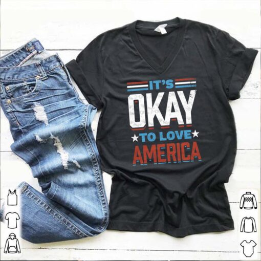 Its okay to love America shirt 1 1