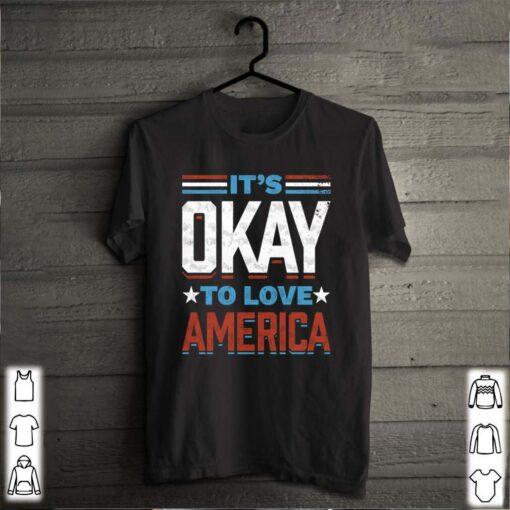 Its okay to love America shirt 2 1