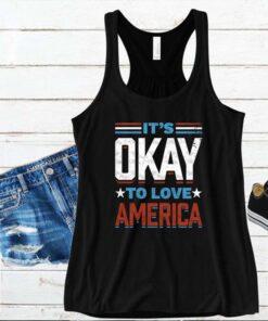 Its okay to love America shirt 4 1