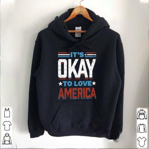 Its okay to love America shirt 5 1