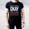 Its okay to love America shirt 6