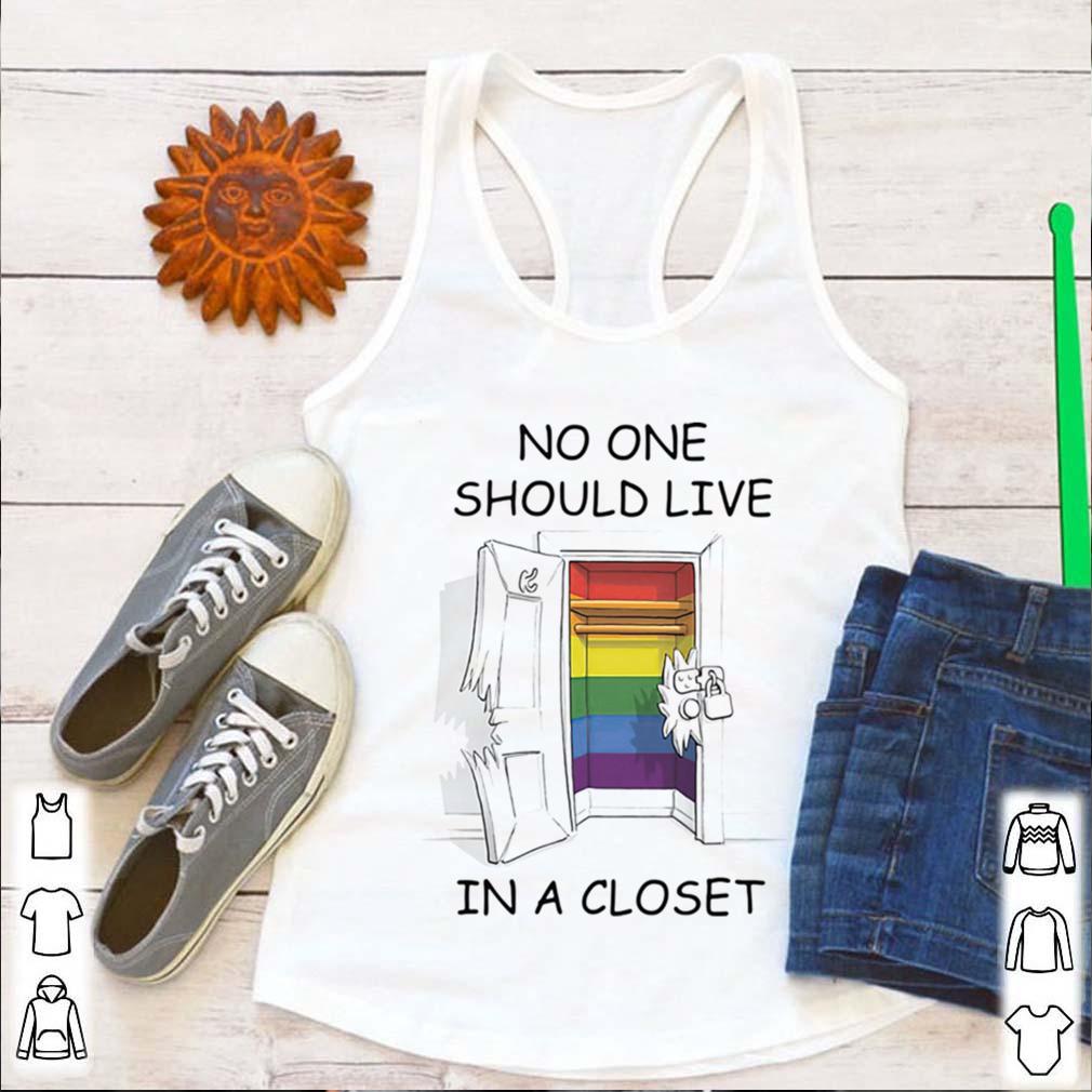 Lgbt no one should live in a closet shirt