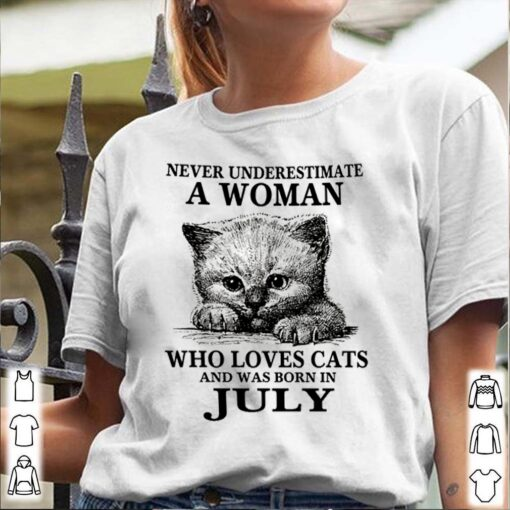 Never underestimate a woman who loves cats and was born in July