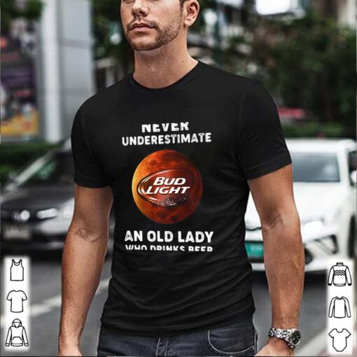 Never underestimate an old lady who drinks beer bud light moon