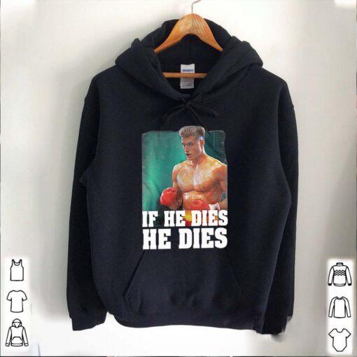 Rocky Distressed If He Dies He Dies Shirt