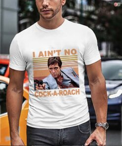 Scarface tony montana i ain't no cock a roach vintage retro shirt