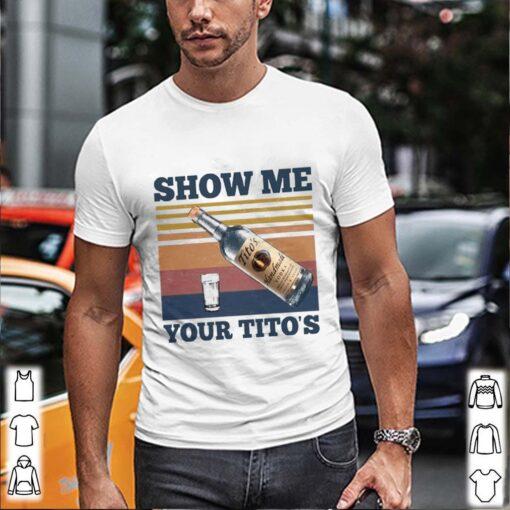 Show Me Your Tito's Vintage shirt