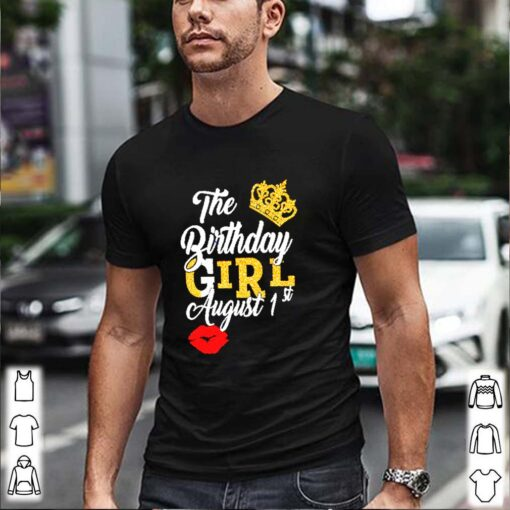 The birthday girl august 1st shirt