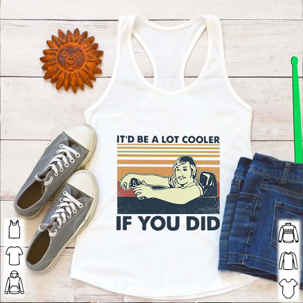 Vintage David Wooderson It'd Be A Lot Cooler If You Did shirt