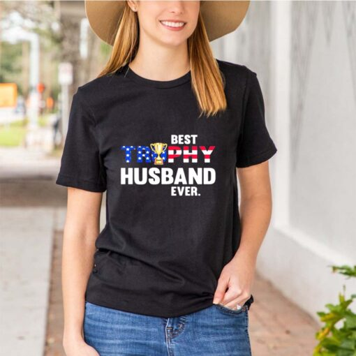 BEST TROPHY HUSBAND EVER CUP AMERICAN FLAG shirt 3