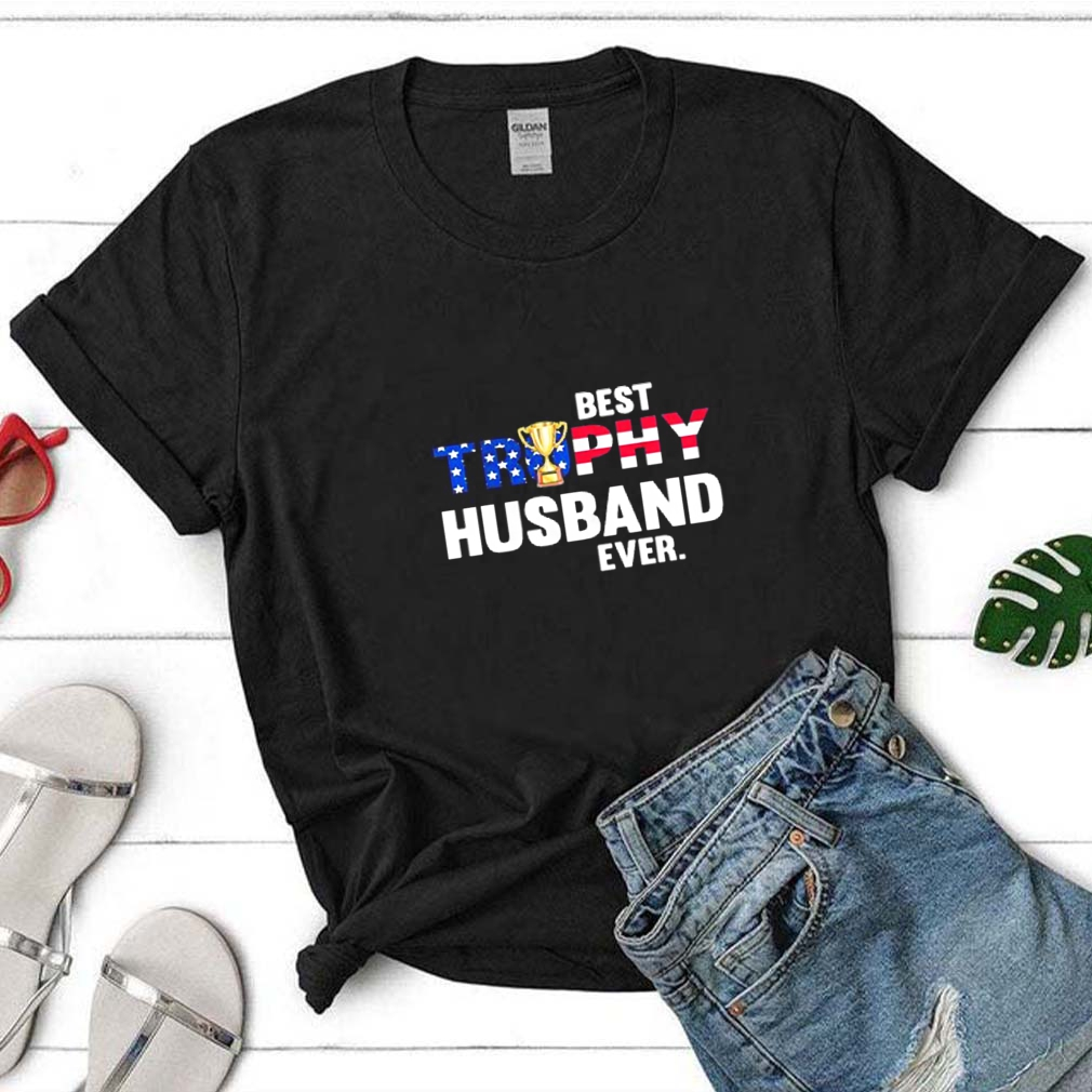 BEST TROPHY HUSBAND EVER CUP AMERICAN FLAG shirt 5