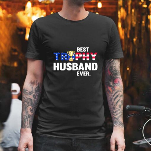 BEST TROPHY HUSBAND EVER CUP AMERICAN FLAG shirt