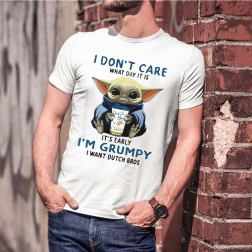 Baby yoda i don't care what day it is it's early i'm grumpy i want dutch bros logo shirt