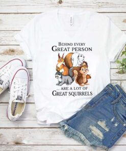 Behind Every Great Person Are A Lot Of Great Squirrels shirt 1