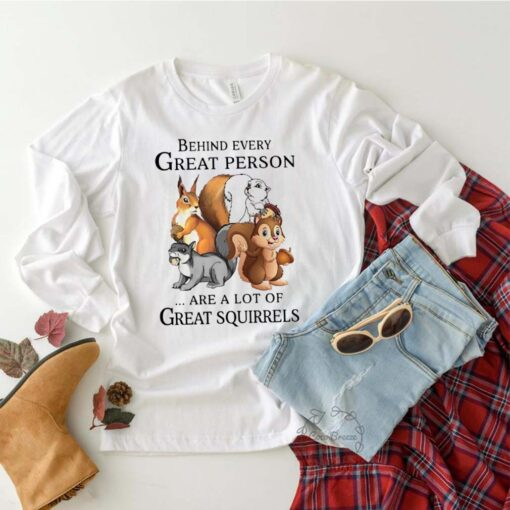 Behind Every Great Person Are A Lot Of Great Squirrels shirt 2