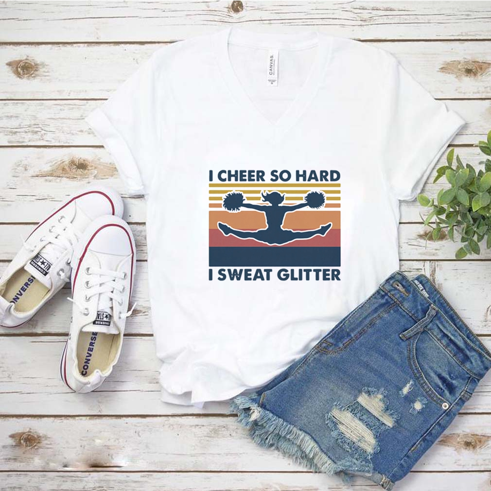 Cheerleading I Cheer So Hard I Sweat Glitter Vintage Retro shirt 1