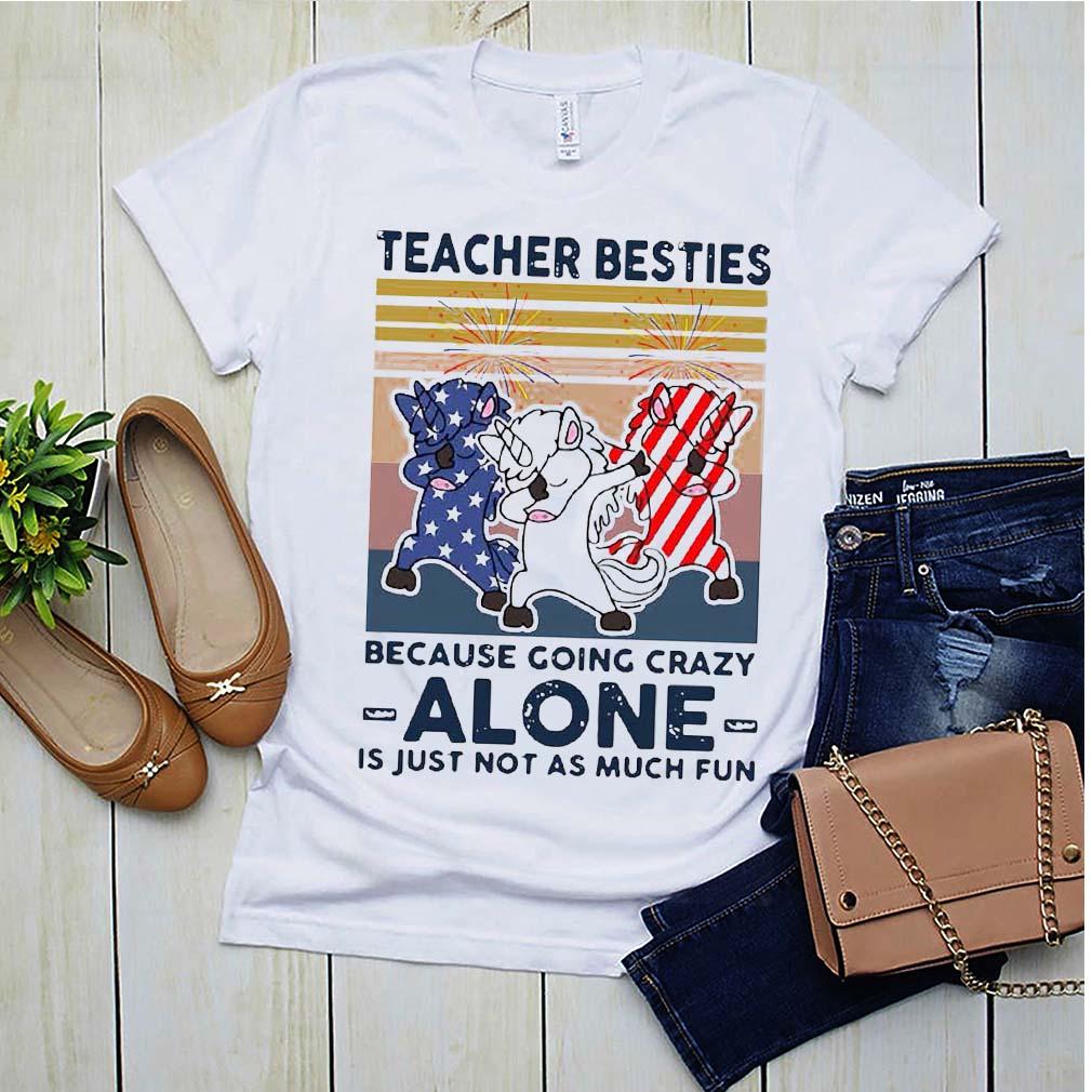Dabbing Unicorn Teacher Besties Because Going Crazy Alone Is Just Not As Much Fun Shirt 2