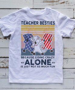 Dabbing Unicorn Teacher Besties Because Going Crazy Alone Is Just Not As Much Fun Shirt 6