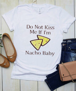 Do not kiss me If Im nacho baby shirt 2