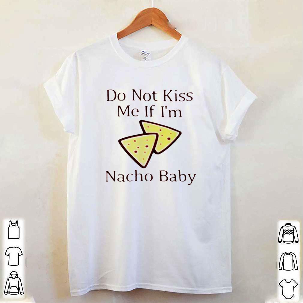 Do not kiss me If Im nacho baby shirt 4