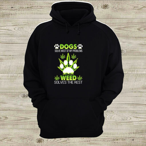 Dogs solve most of my problems weed solves the rest shirt 2