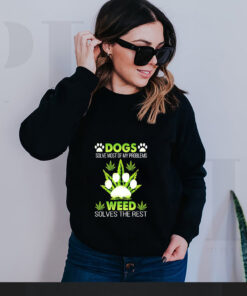 Dogs solve most of my problems weed solves the rest shirt 6