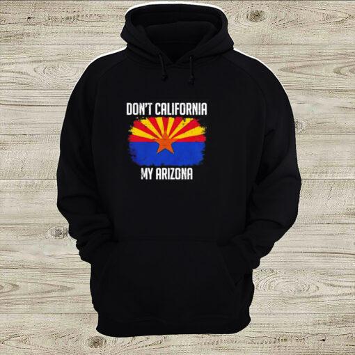 Dont California My Arizona shirt 2