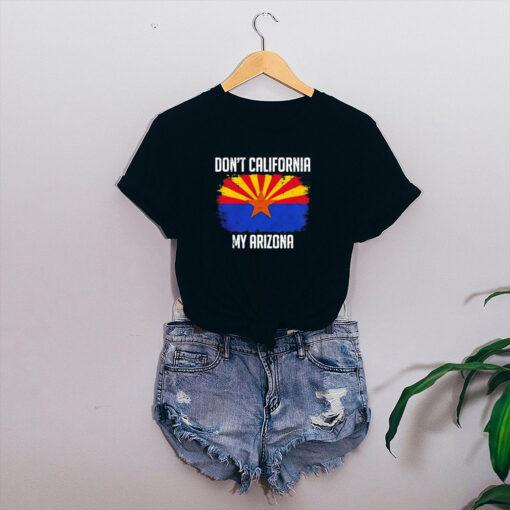 Dont California My Arizona shirt 4