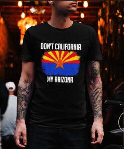 Dont California My Arizona shirt 5