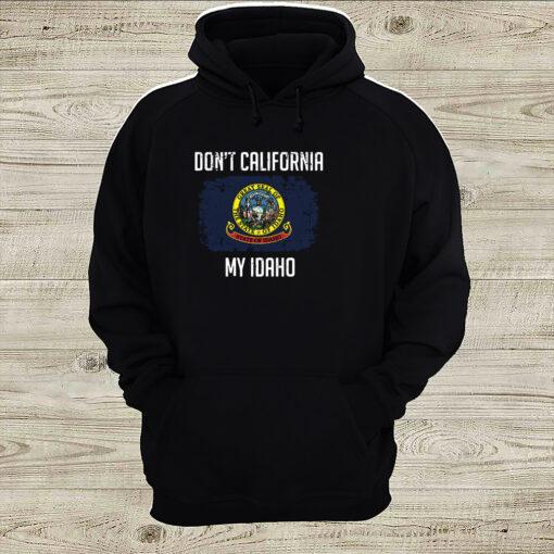 Dont California My Idaho Flag Shirt 2