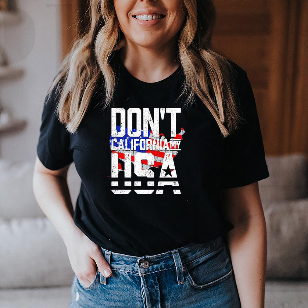 Dont california my USA shirt 3