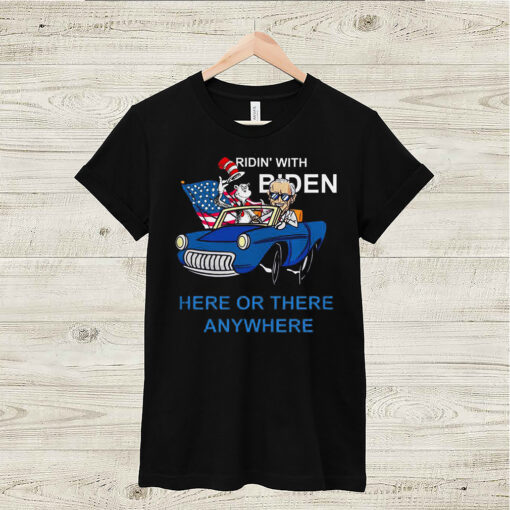 Dr Seuss ridin' with Biden here or there anywhere shirt 6
