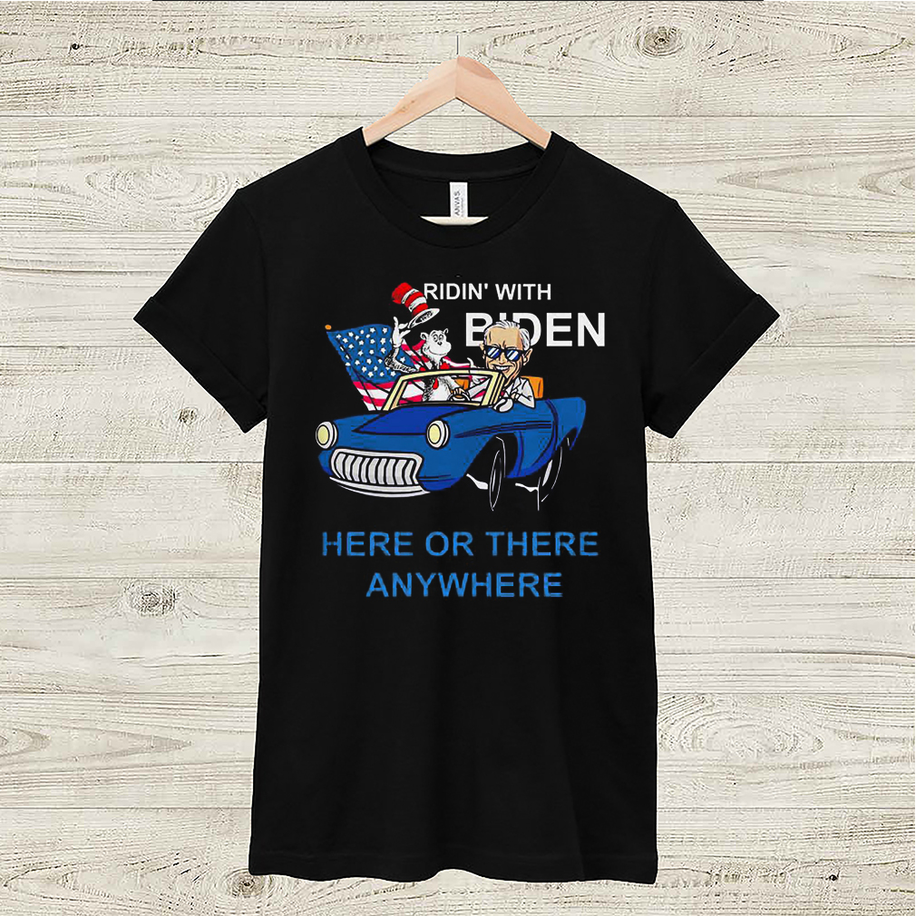 Dr Seuss ridin' with Biden here or there anywhere shirt 21