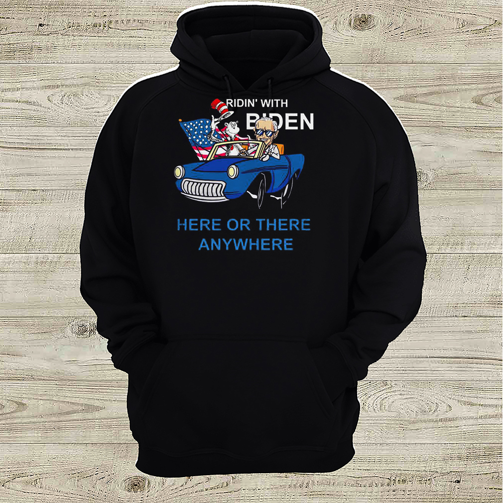 Dr Seuss ridin' with Biden here or there anywhere shirt 29