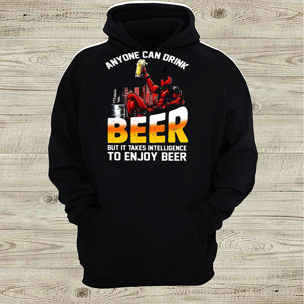 deadpool anyone can drink beer but it takes intelligence to enjoy beer shirt Long Sleeve 4
