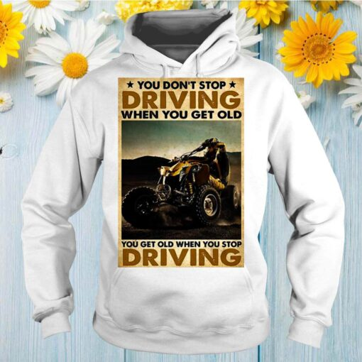 ATV You Don't Stop Driving When You Get Old You Get Old When You Stop Driving Vintage shirt