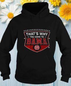 Alabama thats why you come to Bama shirt