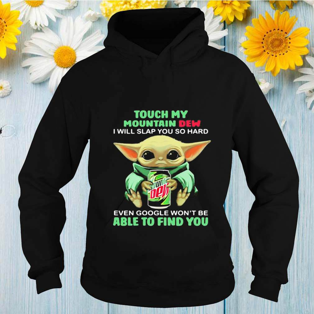 Baby yoda touch my mountain dew i will slap you so hard even google won't be able to find you shirt