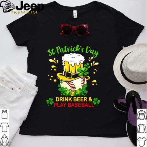 Baseball St Patricks Day Drink Beer And Play Baseball shirt