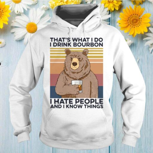 Bear that's what I do drink bourbon I hate people and I know things vintage shirt