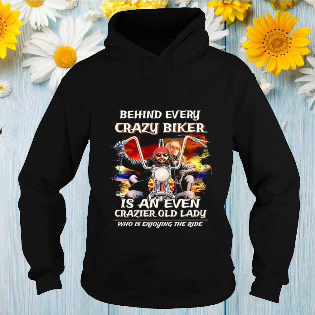Behind every crazy biker is an even crazier old old lady who is enjoying the ride shirt