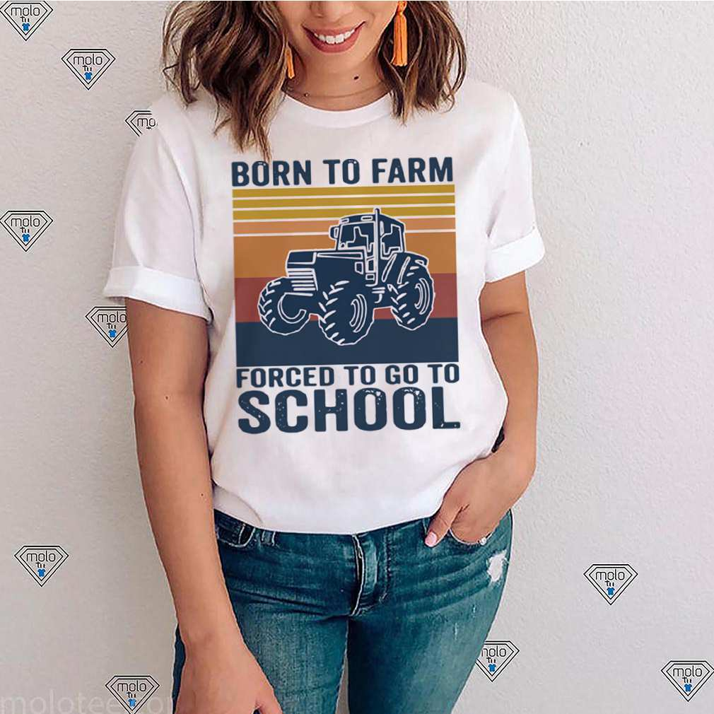 Bern To Farm Forced To Go To School Vintage shirt