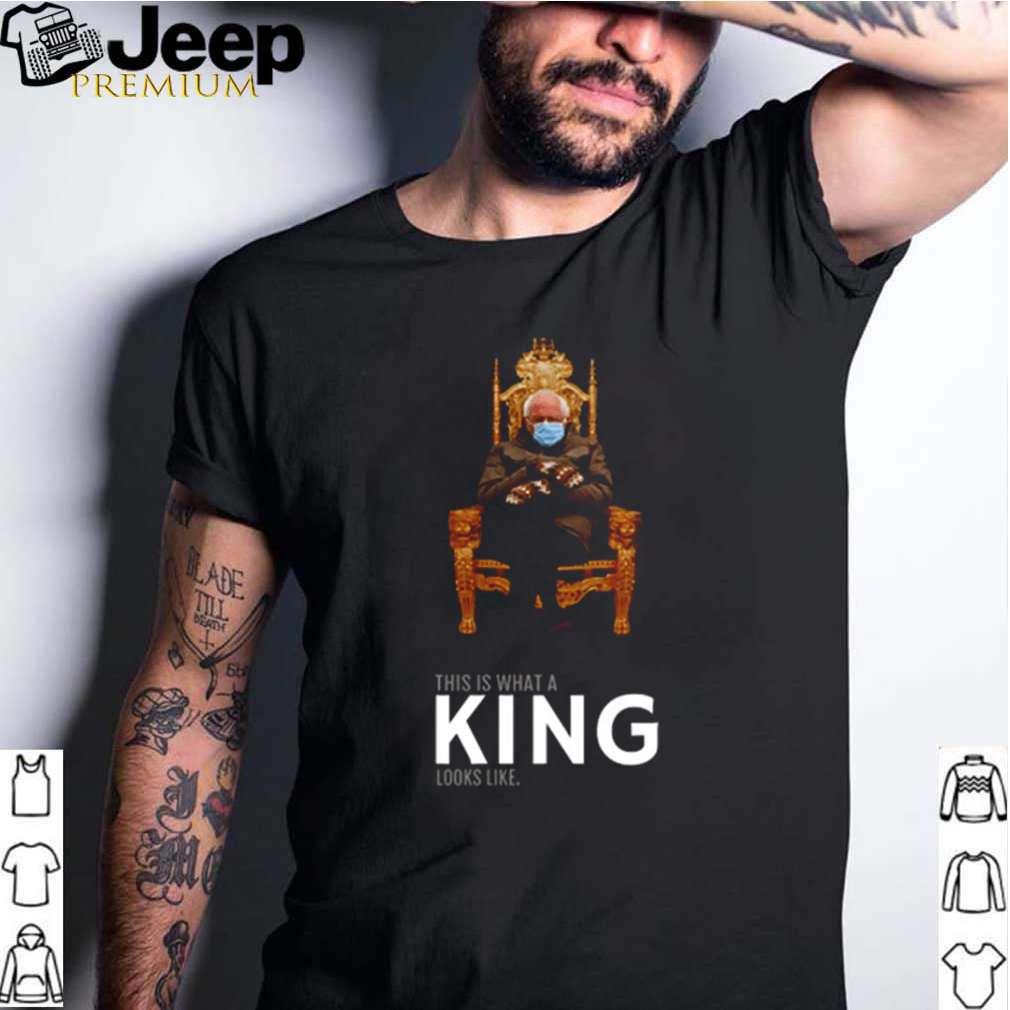 Bernie Sanders this is what a king looks like shirt