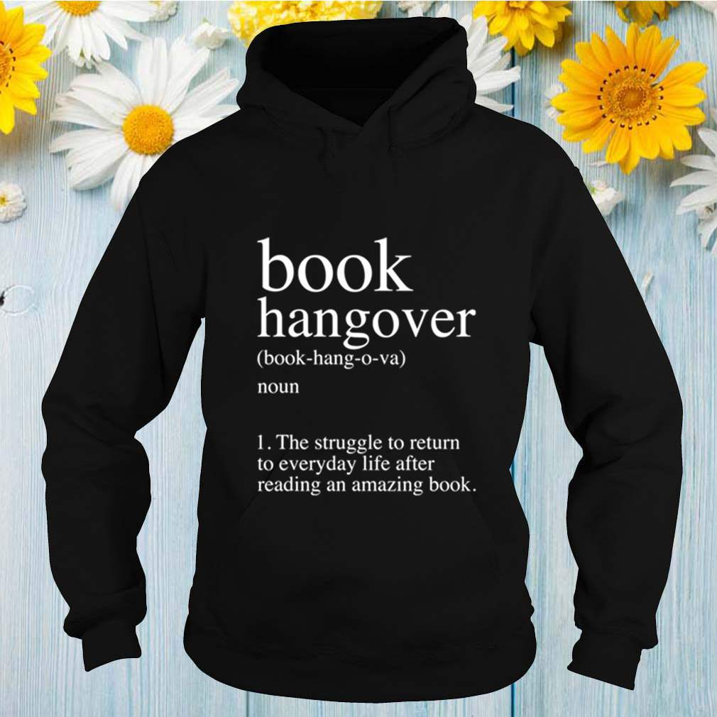 Book Hangover the struggle to return to everyday life after reading an amazing book shirt 2