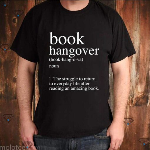 Book Hangover the struggle to return to everyday life after reading an amazing book shirt