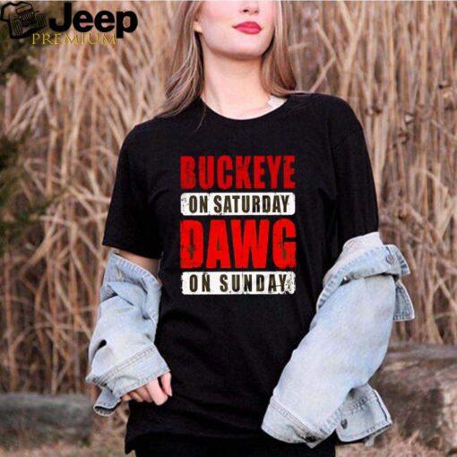 Buckeye on Saturday dawg on Sunday shirt
