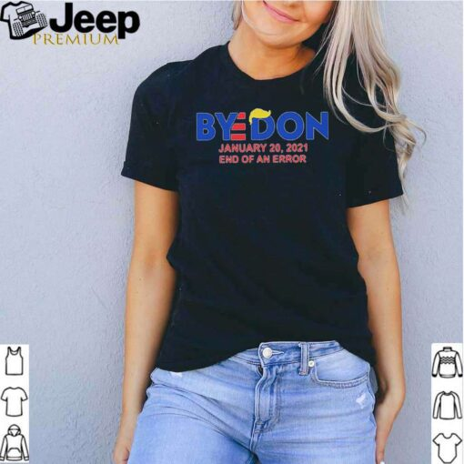Bye Don january 20 2021 end of an error shirt