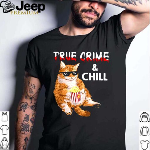 Cat True Crime And Chill shirt