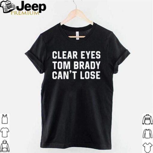 Clear Eyes Tom Brady Cant Lose shirt